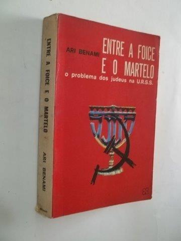* Entre A Foice E O Martelo - Ari Benami - Livro