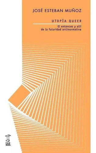 Utopía Queer - Jose Esteban Muñoz - Caja Negra
