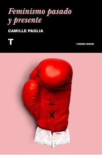 Feminismo Pasado Y Presente - Paglia Camille