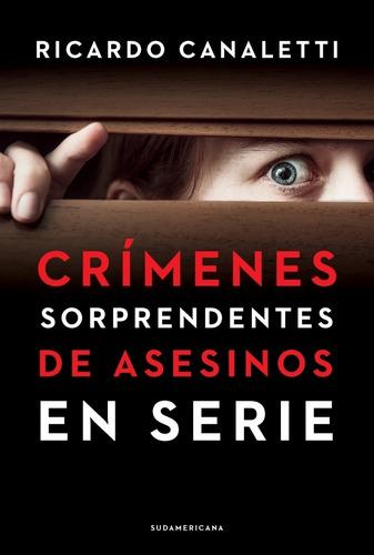 Imagen 1 de 2 de Libro Crimenes Sorprendentes Asesinos En Serie - Canaletti