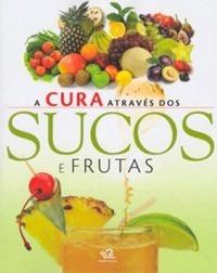 A Cura Através Dos Sucos E Frutas