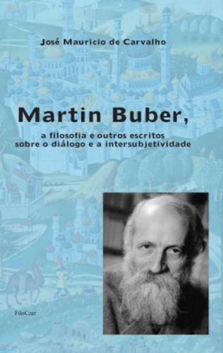 Martin Buber, A Filosofia E Outros Escritos