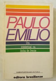 Paulo Emilio Um Intelectual Na Linha De Frente