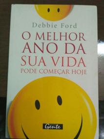 Livro O Melhor Ano Da Sua Vida Pode Começar Hoje - Debbie