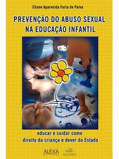 Prevenção Do Abuso Sexual Na Educação Infantil: Educar E Cui