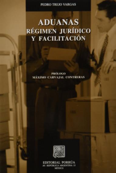 Libro Aduanas Regimen Juridico Y Facilitacion Pedro Trejo V