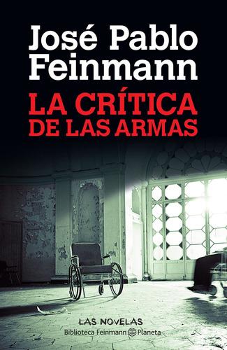 Imagen 1 de 3 de La Crítica De Las Armas De José Pablo Feinmann - Planeta