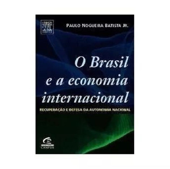 O Brasil E A Economia Internacional - Paulo Nogueira Batista