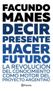 Decir Presente. Hacer Futuro. De Facundo Manes - Planeta