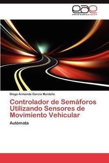 Controlador De Semaforos Utilizando Sensores De Movimient...