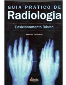 Guia Prático De Radiologia - Posicionamento Básico