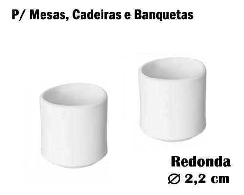 Ponteira Protetora Pé De Cadeira Mesa Banqueta Redondo 2,2cm