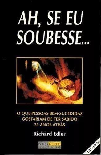 Livro: Ah, Se Eu Soubesse... - Richard Edler