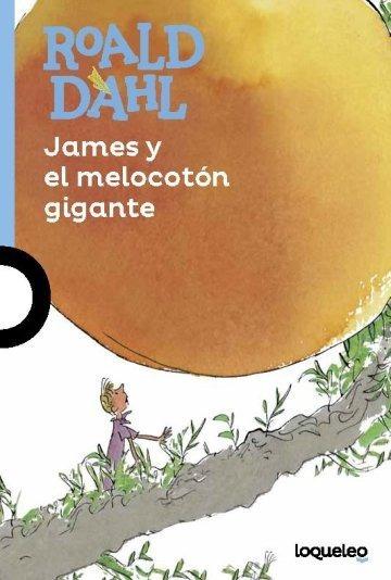 James Y El Melocotón Gigante - Roald Dahl - Loqueleo