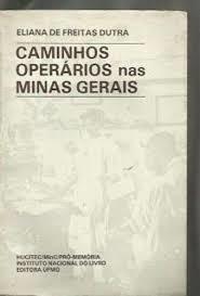 Caminhos Operarios Nas Minas Gerais Eliana De Freitas