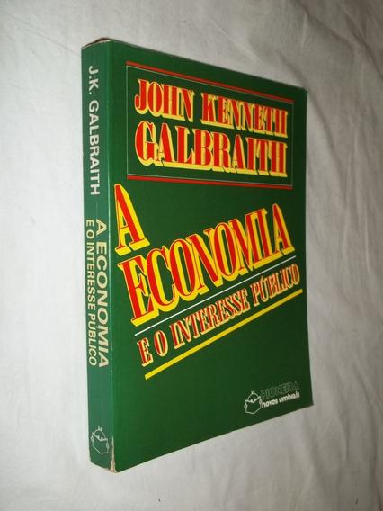Livro - A Economia E O Interesse Público - John Kenneth