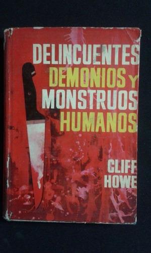 Delicuentes Demonios Y Monstruos Humanos Cliff Howe