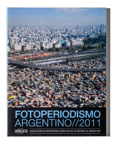 Anuario 2011 - Argra - Fotoperiodismo Argentino