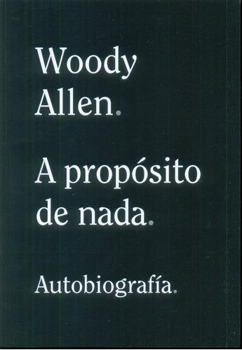 A Propósito De Nada - Autobiografía Woody Allen - Alianza