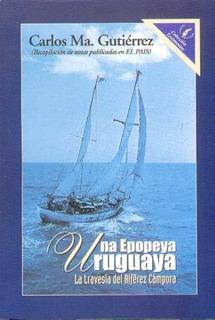 Una Epopeya Uruguaya. La Travesia De Alferez Campora - Gutie