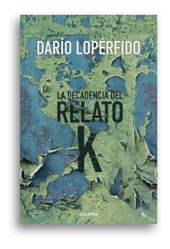 Libro La Decadencia Del Relato K - Darío Lopérfido