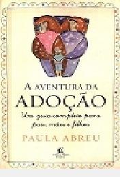 A Aventura Da Adoção: Um Guia Completo P Paula Abreu