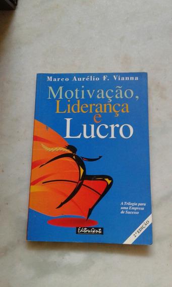 Motivação, Liderança E Lucro Marco Aurélio F.vianna