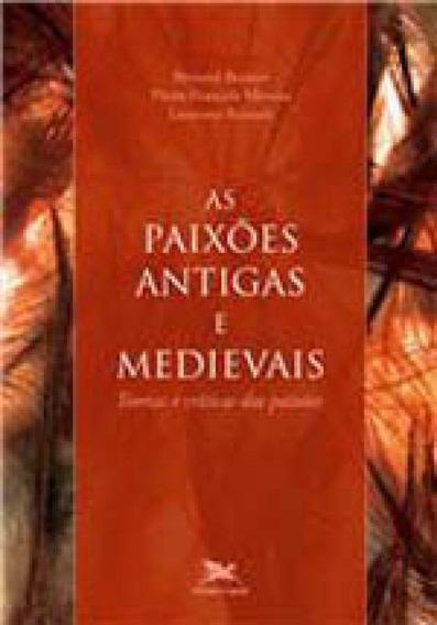 As Paixões Antigas E Medievais - Teorias E Críticas Das Pa