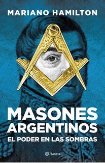 Masones Argentinos De Mariano Hamilton- Planeta