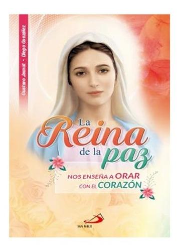 La Reina De La Paz. Nos Enseña A Orar Con El Corazón