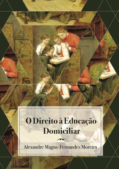 Livro O Direito À Educação Domiciliar Alexandre Magno Fernan