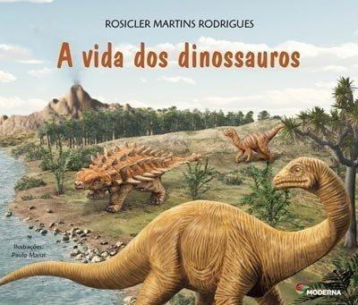 A Vida Dos Dinossauros - Col. Viramundo - 3ª Ed.