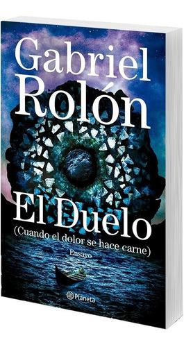 Imagen 1 de 3 de Libro El Duelo Cuando El Dolor Se Hace Carne - Gabriel Rolón