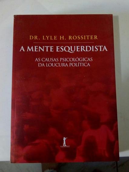 A Mente Esquerdista - Dr. Lyle H. Rossiter