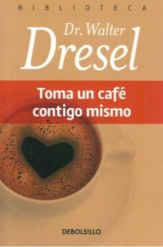 Toma Un Cafe Contigo Mismo - Walter Dresel