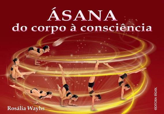 Ásana - Do Corpo À Consciência