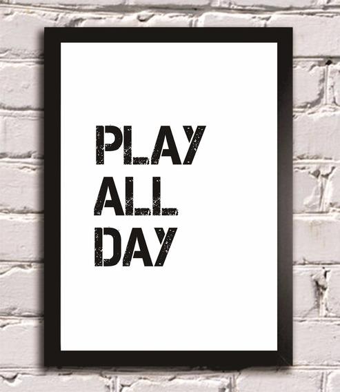 Quadro Decorativo Poster Frase Play All Day Decoração Casa
