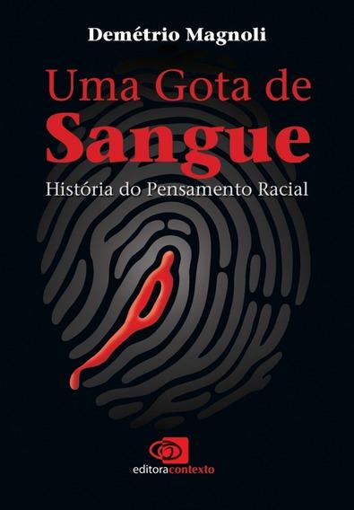 Uma Gota De Sangue História Do Pensamento Racial - Contexto