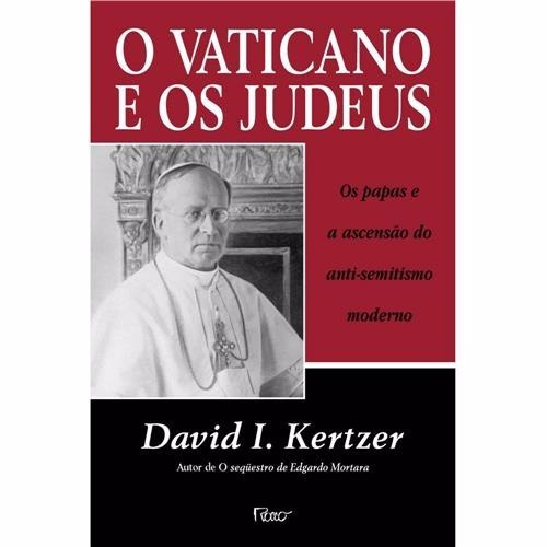 Livro O Vaticano E Os Judeus David I Kertzer