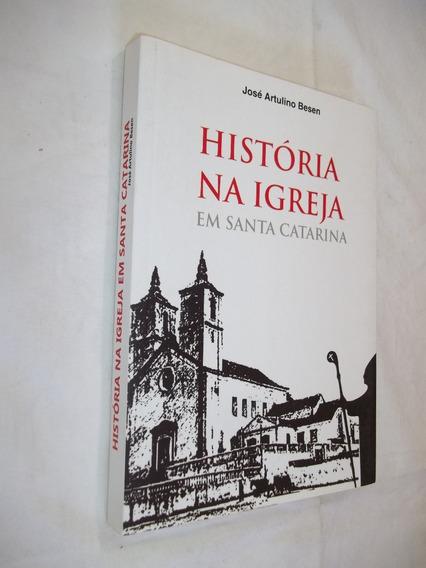 Livro - História Na Igreja Em Santa Catarina - José Artulino