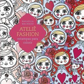 Ateliê Fashion Para Colorir Livro Rafaella Machado Frete 10