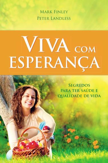 Livro Viva Com Esperança Segredos Para Ter Saúde E Qualidade