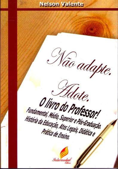 Não Adapte. Adote! O Livro Do Professor!