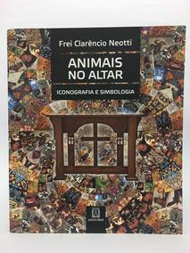 Animais No Altar - Frei Clarêncio Neotti