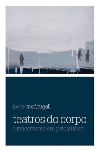 Teatros Do Corpo. Joyce Mcdougall 2018