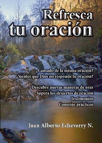 Refresca Tu Oración - Juan Alberto Echeverry [libro]