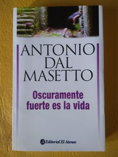 Antonio Dal Masetto - Oscuramente Fuerte Es La Vida