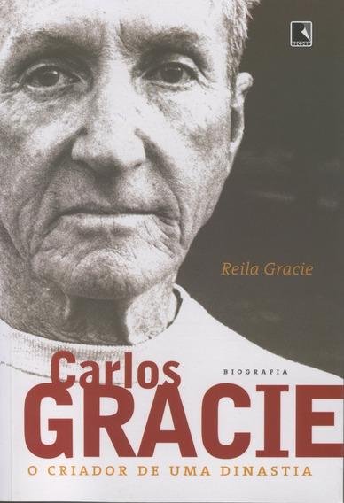 Carlos Gracie: O Criador De Uma Dinastia - Reila Gracie