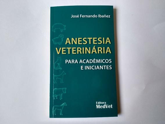 Anestesia Veterinária Para Acadêmicos E Iniciantes - José Fe