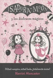 ** Isadora Moon : Y Los Disfraces Magicos ** H. Muncaster